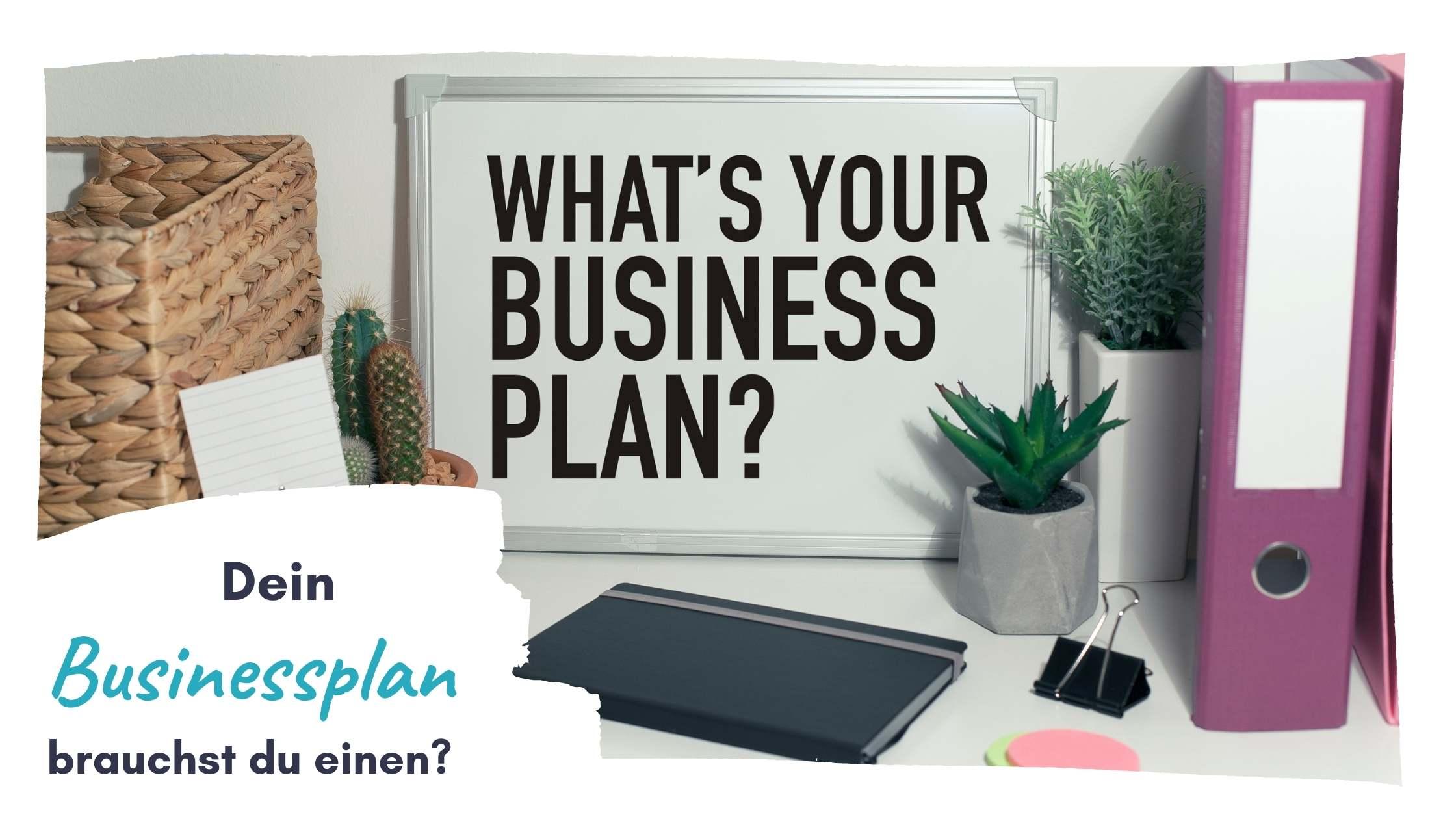 Dein Businessplan brauchst du einen